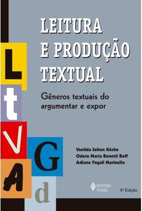Leitura e Produção Textual - Gêneros Textuais do Argumentar e Expor - Köche,Vanilda Salton | Hoshan.org