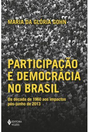 Participação E Democracia No Brasil - Da Década De 1960 Aos Impactos Pós-junho De 2013 - Gohn,Maria da Gloria pdf epub