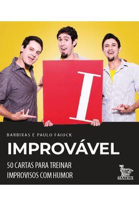 Improvável - 50 Cartas Para Treinar Improvisos Com Humor - Barbixas,Os Barbixas Faiock,Paulo   Hoshan.org