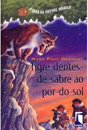 Tigre-dentes-de-sabre ao Pôr-do-sol - Col. A Casa da Árvore Mágica - Osborne,Mary Pope   Nisrs.org