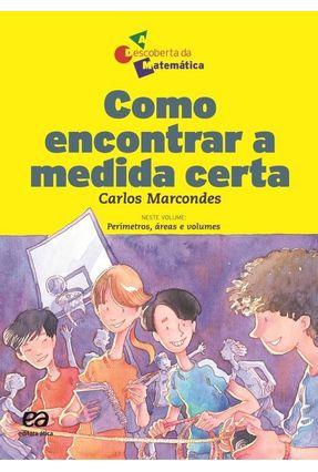 Como Encontrar a Medida Certa - Col. a Descoberta da Matemática - Marcondes,Carlos Marcondes,Carlos pdf epub