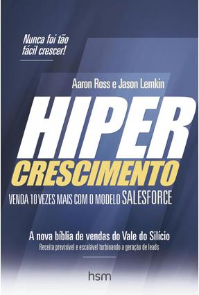 Hipercrescimento - Venda 10 Vezes Mais Com O Modelo Salesforce - Ross,Aaron Lemkin,Jason | Tagrny.org