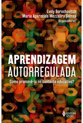 Aprendizagem Autorregulada - Como Promovê-La No Contexto Educativo? - Boruchovitch,Evely Mezzalira Gomes,Maria Aparecida | Hoshan.org