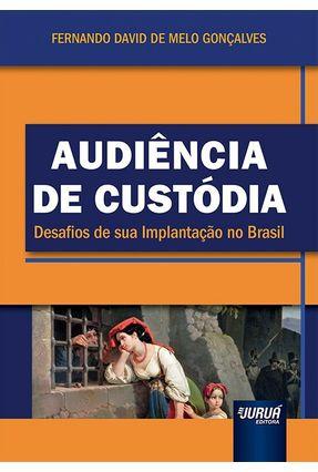 Audiência De Custódia - Desafios De Sua Implantação No Brasil