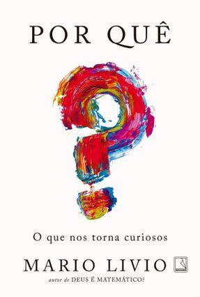 Por Quê? O Que Nos Torna Curiosos - Livio,Mario pdf epub