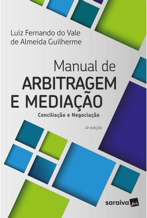Manual De Arbitragem E Mediação - Conciliação E Negociação - 4ª Ed. 2018 - Luiz Fernando Do Vale  Almeida Guilherme | Hoshan.org