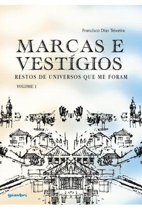 Marcas E Vestígios - Restos De Universos Que Me Foram. Volume 1