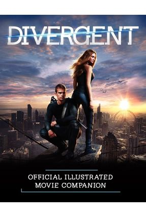 Divergent - Official Illustrated Movie Companion - Egan,Kate   Hoshan.org