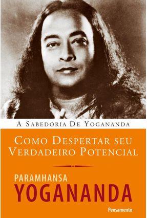 Como Despertar Seu Verdadeiro Potencial - Yogananda,Paramhansa pdf epub