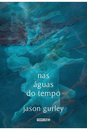 Nas Águas do Tempo - Gurley,Jason | Hoshan.org