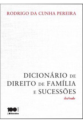 Dicionário de Direito de Família e Sucessões - Ilustrado - Pereira,Rodrigo da Cunha | Tagrny.org