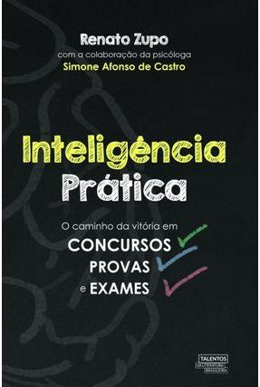Inteligência Prática - O Caminho da Vitória Em Concursos, Provas e Exames - Zupo,Renato | Tagrny.org