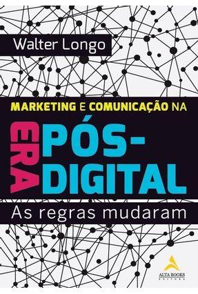 Marketing e Comunicação na Era Pós-Digital - Walter Longo pdf epub
