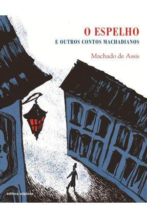 O Espelho e Outros Contos Machadianos - Assis,Machado de Assis,Machado de | Tagrny.org