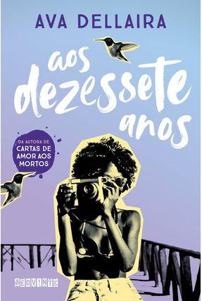 Aos Dezessete Anos - Dellaira ,Ava Azevedo,Lígia | Hoshan.org