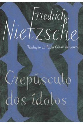Crepúsculo Dos Ídolos - Nietzsche,Friedrich | Hoshan.org