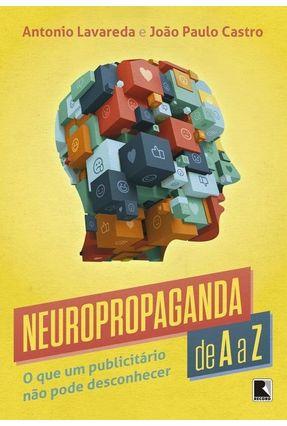 Neuropropaganda de A A Z - Lavareda,Antonio Castro,João Paulo | Tagrny.org
