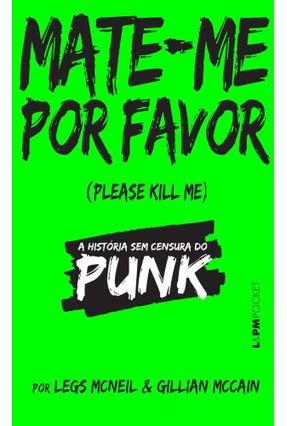 Mate-Me Por Favor - A História Sem Censura do Punk - Mcneil,Legs Mccain,Gillian pdf epub