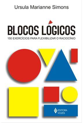 Blocos Lógicos - 150 Exercícios para Flexibilizar o Raciocínio - Simons,Ursula Marianne   Hoshan.org