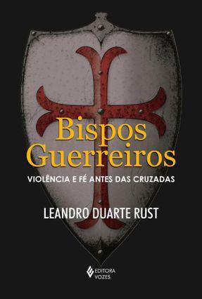 Bispos Guerreiros - Violência E Fé Antes Das Cruzadas - Rust,Leandro Duarte | Hoshan.org