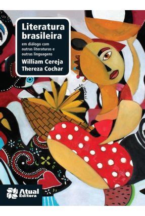 Literatura Brasileira - Em Diálogo Com Outras Literaturas... - 5ª Ed. 2013 - Nova Ortografia - Magalhães,Thereza Cochar Cereja,William Roberto | Nisrs.org
