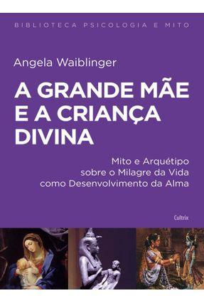 A Grande Mãe e A Criança Divina - Waiblinger,Angela | Nisrs.org