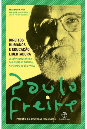 Direitos Humanos e Educação Libertadora - Freire,Paulo Freire,Ana Maria Araújo Mendonça,Erasto Fortes | Hoshan.org