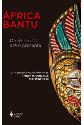 África Bantu - De 3500 A.C. Até O Presente - Fourshey,Catherine Cymone Gonzales,Rhonda M. Saidi,Christine | Hoshan.org