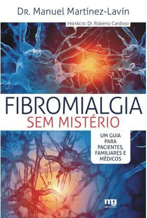 Fibromialgia Sem Mistério - Um Guia Pacientes, Familiares e Médicos - Martínez-Lavín,Manuel | Nisrs.org