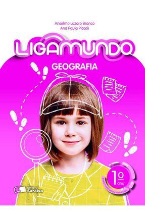 Ligamundo - Geografia - 1º Ano - Piccoli,Ana Paula Piccoli,Ana Paula Branco,Anselmo Lazaro | Tagrny.org