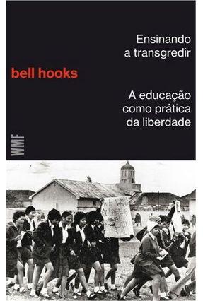 Ensinando A Transgredir - A Educação Como Pratica da Liberdade - Hooks,Bel pdf epub