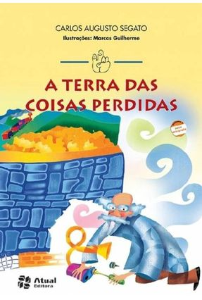 A Terra das Coisas Perdidas - Conforme a Nova Ortografia - Col. Mindinho e seu Vizinho - Segato,Carlos Augusto | Tagrny.org