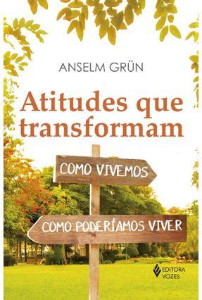Atitudes Que Transformam - Como Vivemos, Como Poderíamos Viver - Grün,Anselm | Tagrny.org