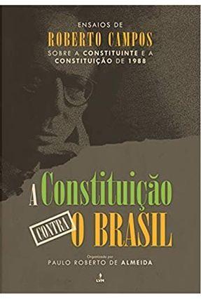 A Constituição Contra O Brasil - Campos,Roberto | Hoshan.org