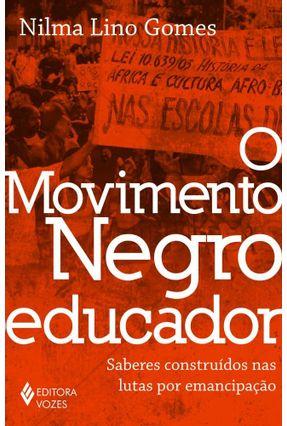 O Movimento Negro Educador - Saberes Construídos N - L. Gomes,Nilma | Hoshan.org