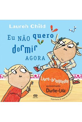 Eu Não Quero Dormir Agora - Livro-brinquedo - Child,Lauren   Nisrs.org