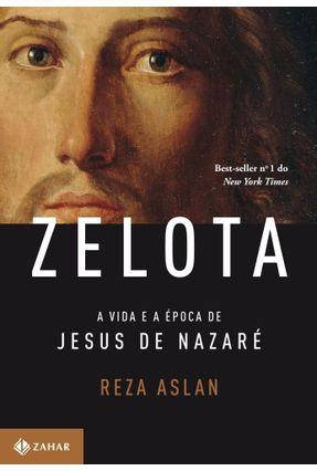 Zelota - A Vida e A Época de Jesus de Nazaré - Aslan,Reza | Hoshan.org