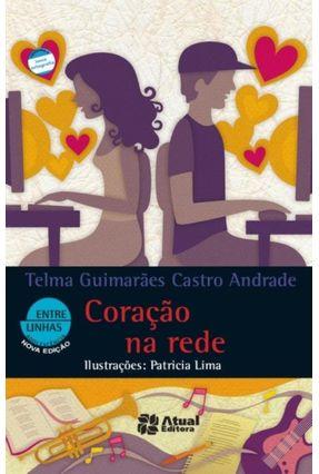 Coração na Rede - 7ª Ed. 2012 - Col. Entre Linhas e Letras - Andrade,Telma Guimarães Castro | Tagrny.org