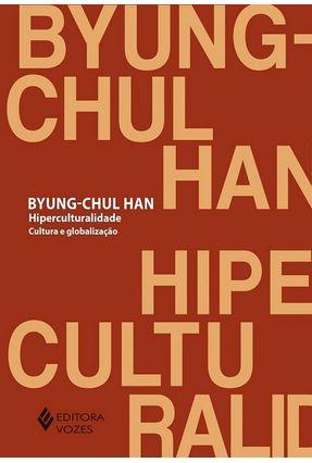 Hiperculturalidade - Cultura E Globalização - Han,Byung-Chul   Hoshan.org