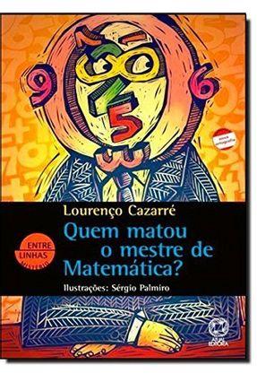 Quem Matou o Mestre de Matemática ? Conforme a Nova Ortografia - Col. Entre Linhas - Cazzarre,Lourenco | Hoshan.org