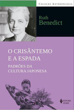 O Crisântemo E A Espada - Padrões Da Cultura Japonesa - Benedict ,Ruth   Tagrny.org