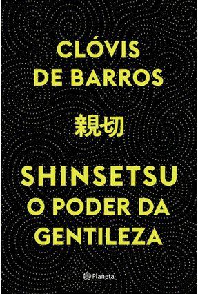 Shinsetsu - O Poder da Gentileza - Barros,Clóvis De pdf epub