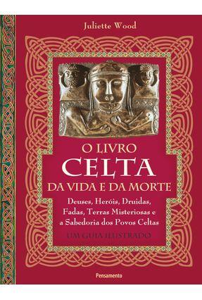 O Livro Celta da Vida e da Morte - Wood,Juliette | Tagrny.org