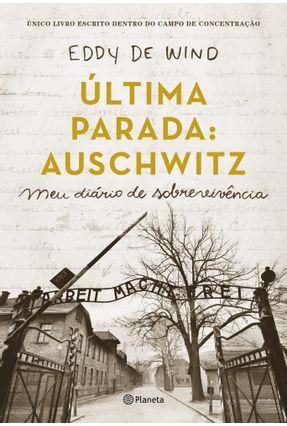 Última Parada: Auschwitz - Meu Diário De Sobrevivência