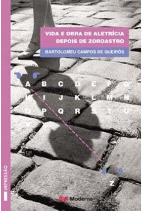 Vida e Obra de Aletrícia Depois de Zoroastro - Col. Veredas - Queirós,Bartolomeu Campos de pdf epub