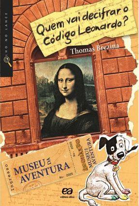 Quem Vai Decifrar o Código Leonardo? - Col. de Olho No Lance - Museu da Aventura - Brezina,Thomas pdf epub