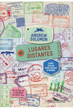 Lugares Distantes - Como Viajar Pode Mudar O Mundo - Solomon,Andrew Solomon,Andrew pdf epub