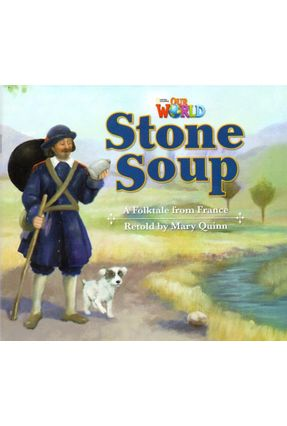 Our World 2 - Reader 9: Stone Soup: A Folktale From France - Mary Quinn   Nisrs.org