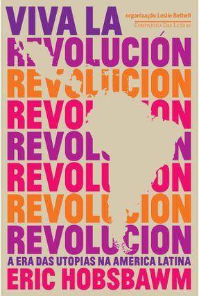 Viva La Revolución - A Era Das Utopias Na América Latina - Hobsbawm,Eric | Nisrs.org