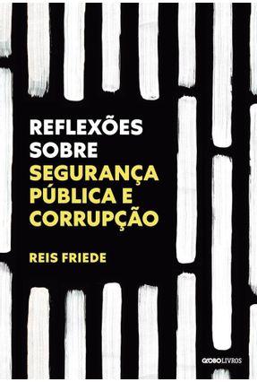Reflexões Sobre Segurança Pública E Corrupção - Friede,Reis pdf epub